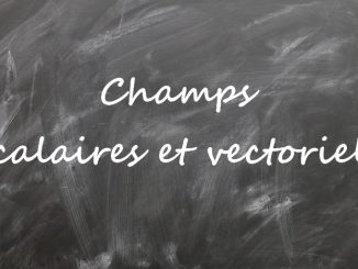 Champs scalaire et vectoriels