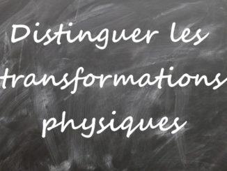 Distinguer les transformations physiques
