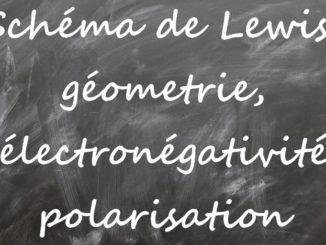 Schéma de Lewis, géométrie moléculaire, électronégativité, polarisation, molécules polaires et apolaires