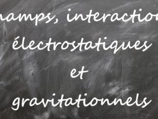 Champs, interactions électrostatiques et gravitationnels