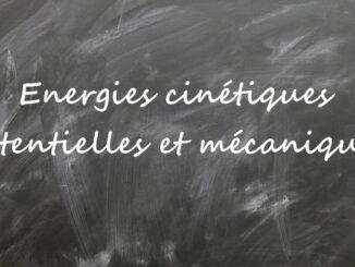 Energie cinétique, potentielle et mécanique