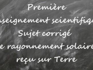 Enseignement scientifique 1ère: sujet corrigé, le rayonnement solaire reçu sur Terre